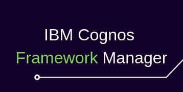 IBM Cognos Framework Manager Training