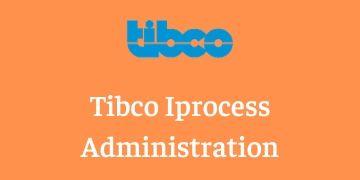 TIBCO iProcess Administration Training
